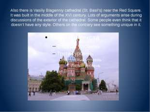Also there is Vasiliy Blagenniy cathedral (St. Basil's) near the Red Square.