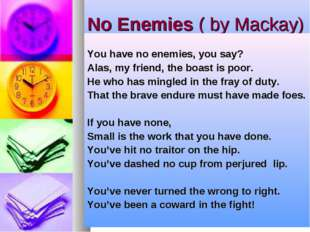 No Enemies ( by Mackay) You have no enemies, you say? Alas, my friend, the b