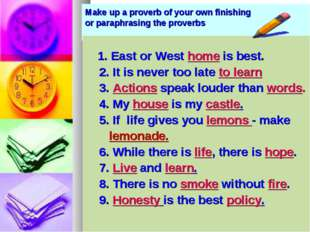 Make up a proverb of your own finishing or paraphrasing the proverbs 1. East