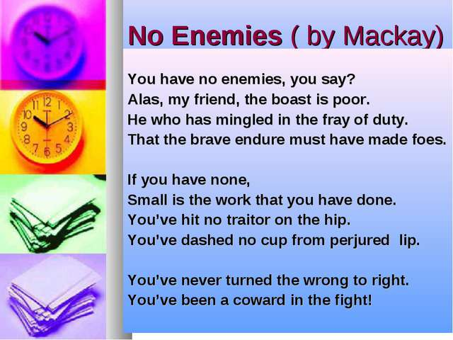 No Enemies ( by Mackay) You have no enemies, you say? Alas, my friend, the b...