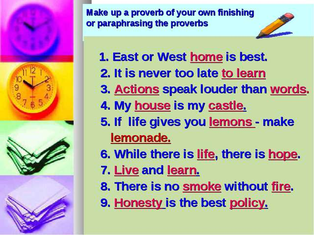 Make up a proverb of your own finishing or paraphrasing the proverbs 1. East...