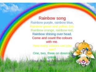 Rainbow song Rainbow purple, rainbow blue, Rainbow green and yellow, too. Ra