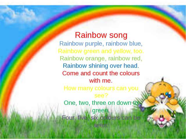Rainbow song Rainbow purple, rainbow blue, Rainbow green and yellow, too. Ra...