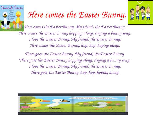 Here comes the Easter Bunny. Here comes the Easter Bunny. My friend, the East...