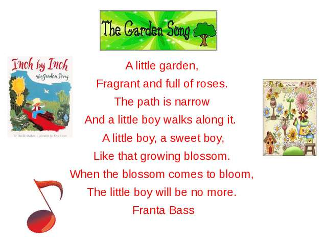 The Garden A little garden, Fragrant and full of roses. The path is narrow An...