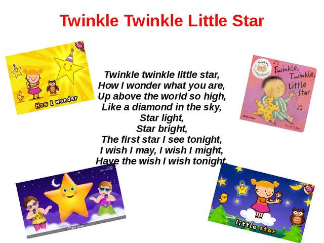 Twinkle Twinkle Little Star Twinkle twinkle little star, How I wonder what yo...