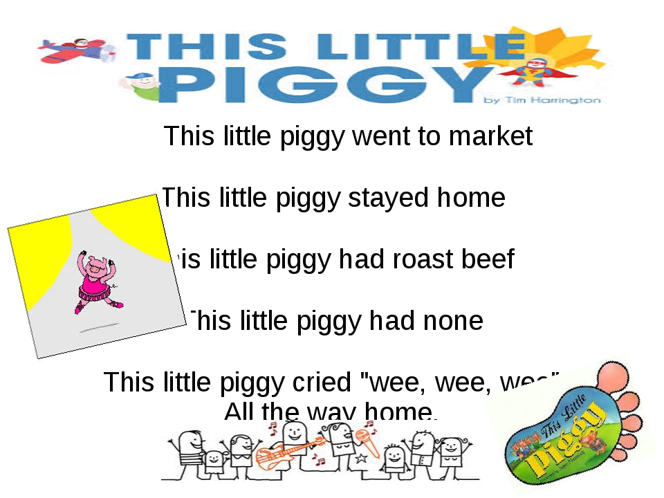 This little piggy went to market This little piggy stayed home This little p...