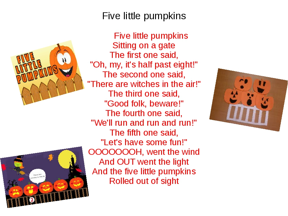 Five little pumpkins Five little pumpkins Sitting on a gate The first one sai...