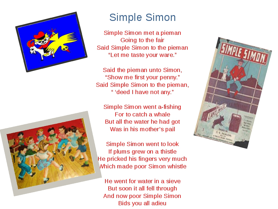 Simple Simon Simple Simon met a pieman Going to the fair Said Simple Simon to...