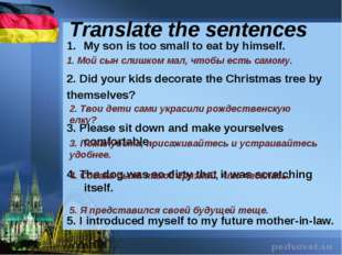 Translate the sentences My son is too small to eat by himself. 2. Did your ki
