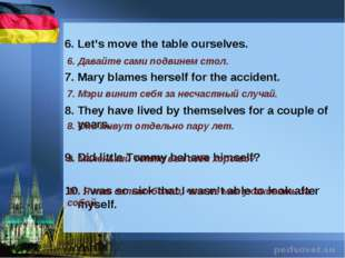 6. Let's move the table ourselves. 7. Mary blames herself for the accident.