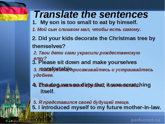 Translate the sentences My son is too small to eat by himself. 2. Did your ki...