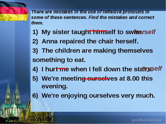 There are mistakes in the use of reflexive pronouns in some of these sentence...