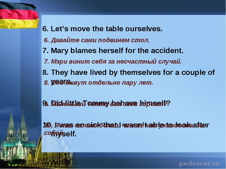 6. Let's move the table ourselves. 7. Mary blames herself for the accident....