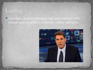Introduces leading television and radio listeners with current news in politi