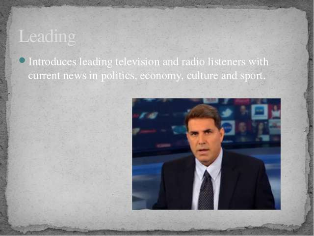 Introduces leading television and radio listeners with current news in politi...