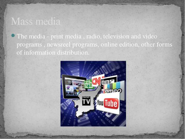 The media - print media , radio, television and video programs , newsreel pro...