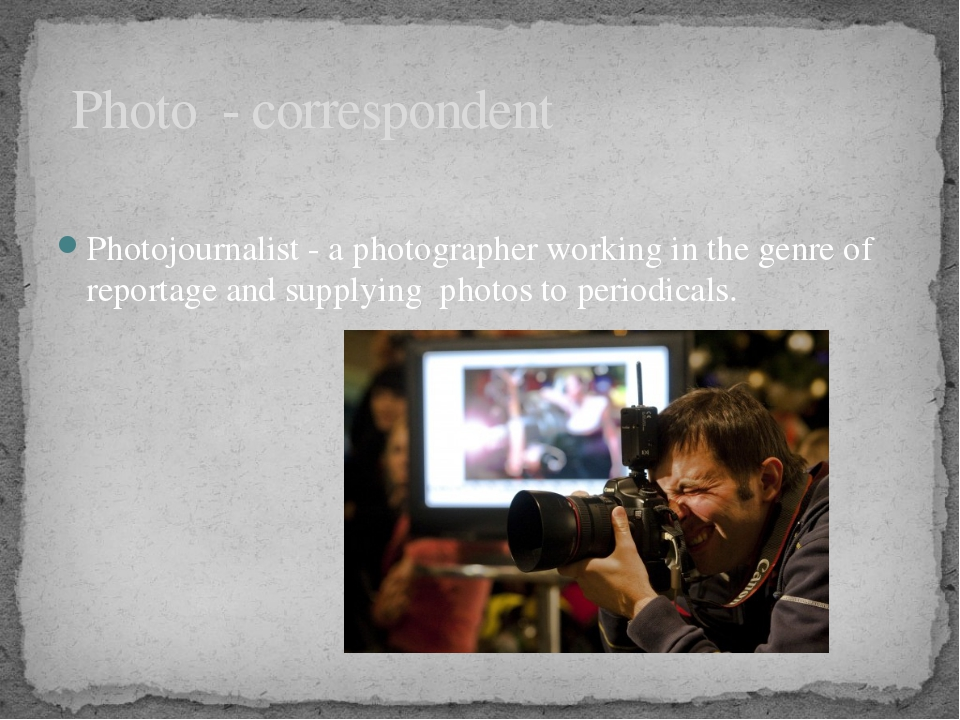 Photojournalist - a photographer working in the genre of reportage and suppl...