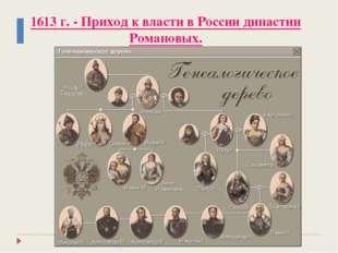 1613 г. - Приход к власти в России династии Романовых.