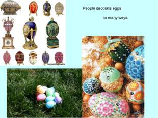 People decorate eggs in many ways.