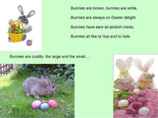 Bunnies are brown, bunnies are white, Bunnies are always on Easter delight.