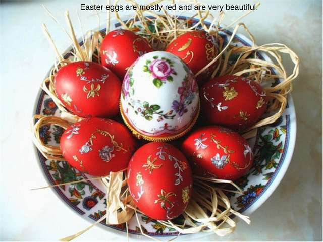 Easter eggs are mostly red and are very beautiful.