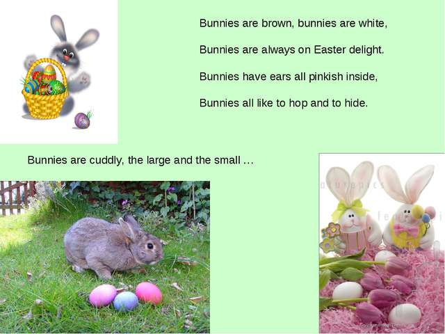 Bunnies are brown, bunnies are white, Bunnies are always on Easter delight....
