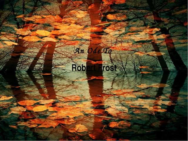 An Ode To Robert Frost