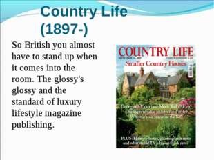 Country Life (1897-) So British you almost have to stand up when it comes int