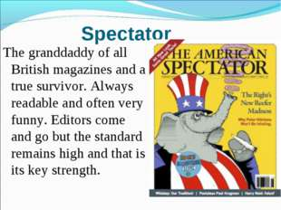 Spectator The granddaddy of all British magazines and a true survivor. Always
