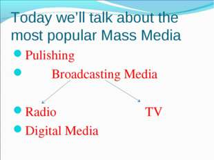 Today we'll talk about the most popular Mass Media Pulishing Broadcasting Med