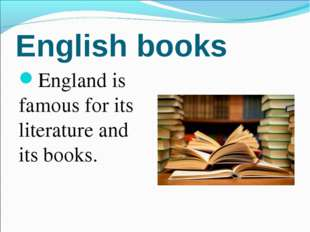 English books England is famous for its literature and its books.
