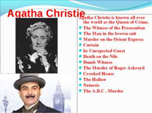 Agatha Christie Agatha Christie is known all over the world as the Queen of C