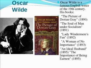 Oscar Wilde Oscar Wilde is a famous English writer of the 19th century. His b