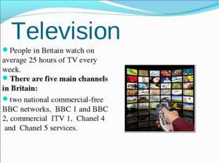 Television People in Britain watch on average 25 hours of TV every week.  The