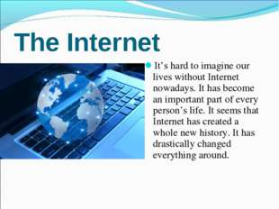 The Internet It's hard to imagine our lives without Internet nowadays. It has
