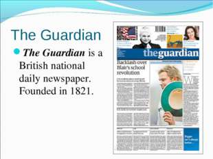 The Guardian The Guardian is a British national daily newspaper. Founded in 1