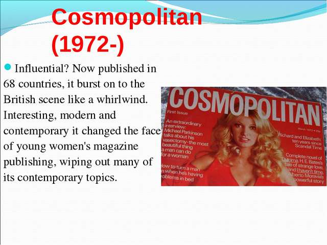 Cosmopolitan (1972-) Influential? Now published in 68 countries, it burst on...