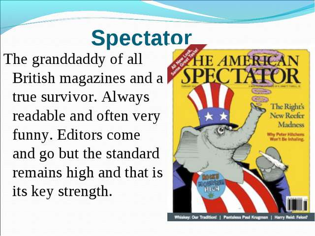 Spectator The granddaddy of all British magazines and a true survivor. Always...