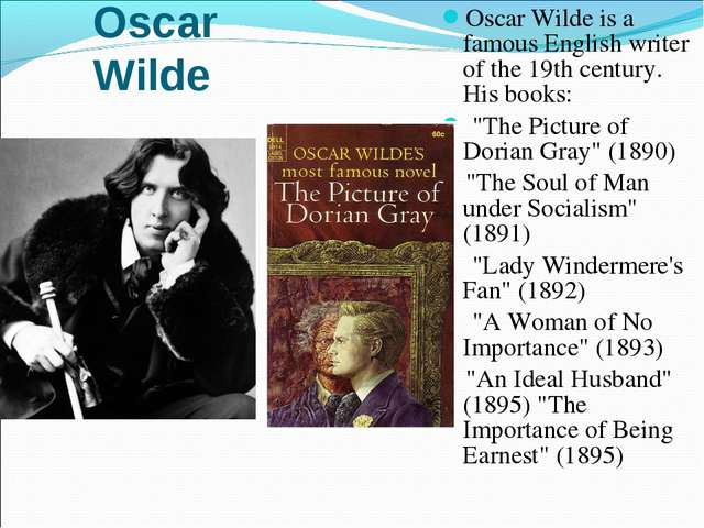 Oscar Wilde Oscar Wilde is a famous English writer of the 19th century. His b...