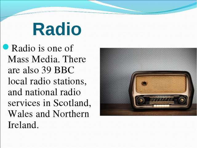 Radio Radio is one of Mass Media. There are also 39 BBC local radio stations,...