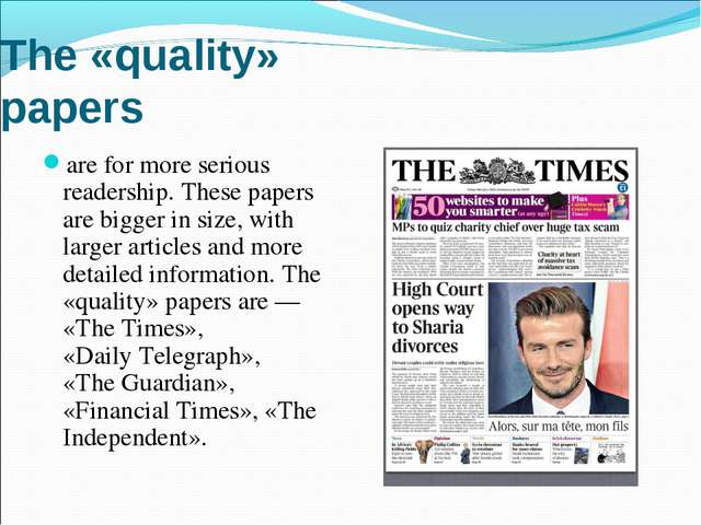 The «quality» papers are for more serious readership. These papers are bigger...