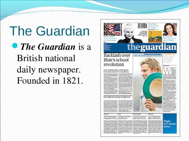 The Guardian The Guardian is a British national daily newspaper. Founded in 1...