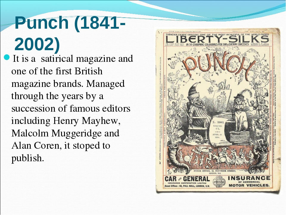 Punch (1841-2002) It is a satirical magazine and one of the first British mag...