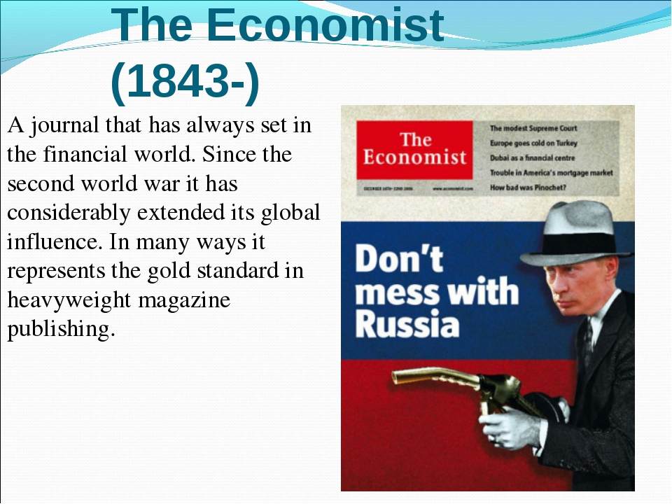 The Economist (1843-) A journal that has always set in the financial world. S...