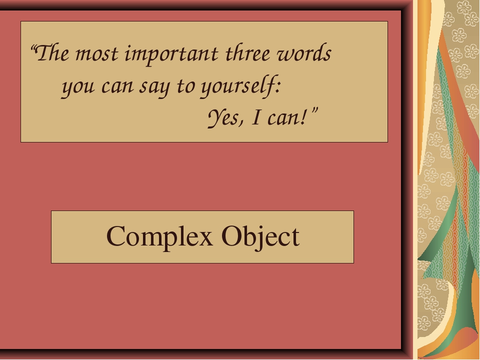 """The most important three words you can say to yourself: Yes, I can!"" Complex..."