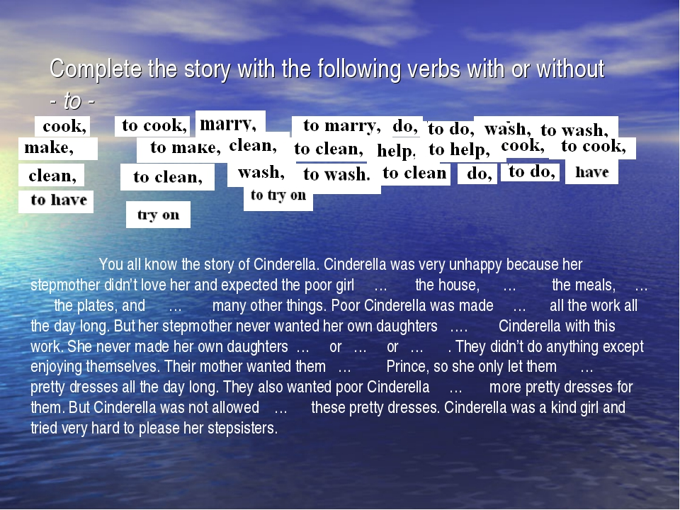 Complete the story with the following verbs with or without - to - 	You all k...