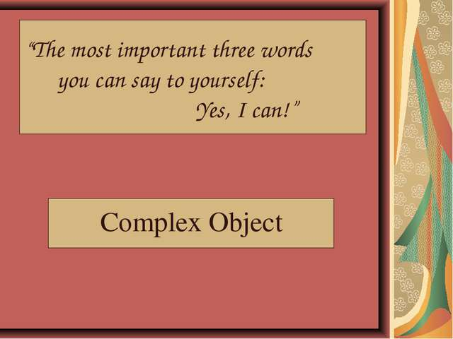 """""""The most important three words you can say to yourself: Yes, I can!"""" Complex..."""