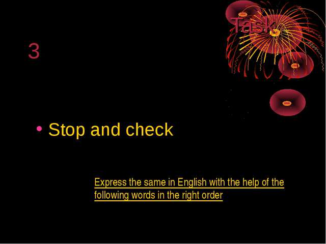 Task 3 Stop and check Express the same in English with the help of the follo...