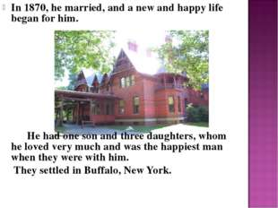 In 1870, he married, and a new and happy life began for him. He had one son a